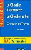 Le chevalier à la charrette, Le chevalier au lion, Chrétien de Troyes : Résumé analytique, commentaire critique, documents complémentaires