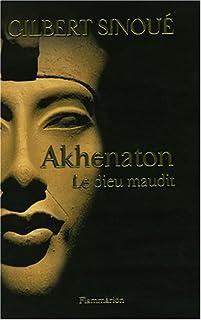 Akhenaton : le dieu maudit, Sinoué, Gilbert