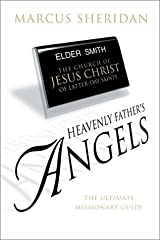 Heavenly Father's Angels: The Ultimate Missionary Guide Paperback