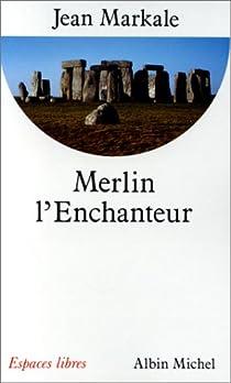 Merlin l'Enchanteur ou l'Éternelle quête magique par Markale
