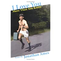 I Love You More Than You Know: Essays: Written by Jonathan Ames, 2005 Edition, (1st Edition) Publisher: Grove Press, Black Cat [Paperback]