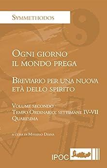 Ogni giorno il mondo prega. Volume II: Breviario per una nuova età dello spirito (Italian Edition)
