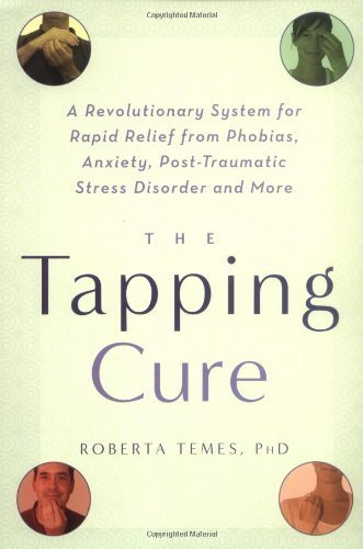 The Tapping Cure: A Revolutionary System for Rapid Relief from Phobias, Anxiety, Post-Traumatic Stress Disorder and - By Mo The Cure