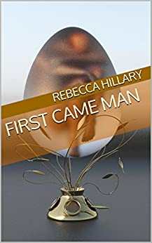 First Came Man by [Hillary, Rebecca]