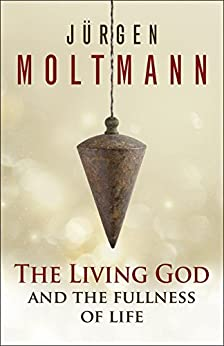 The Living God and the Fullness of Life by [Moltmann, Jürgen]