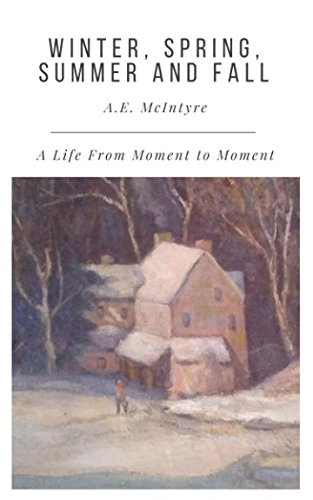 Winter, Spring, Summer and Fall: A Life From Moment to Moment (The Four Seasons Winter Spring Summer Fall)