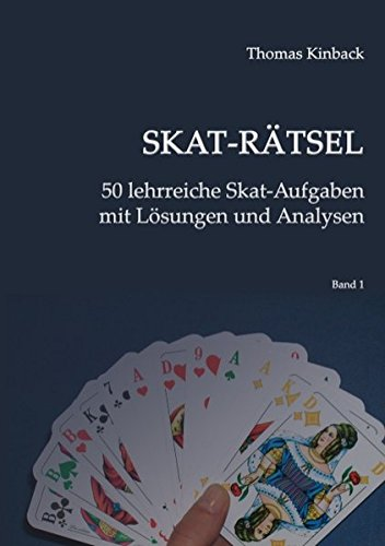 Skat-Rätsel: 50 lehrreiche Skat-Aufgaben mit Lösungen und Analysen