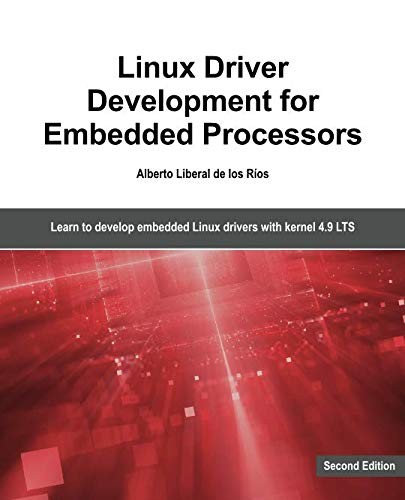 Linux Driver Development for Embedded Processors - Second Edition: Learn to develop Linux embedded drivers with kernel 4.9 LTS (Value Driver Tree)