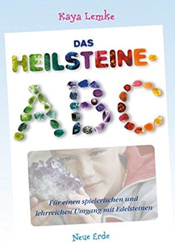 Das Heilsteine-ABC: Für einen spielerischen und lehrreichen Umgang mit Edelsteinen