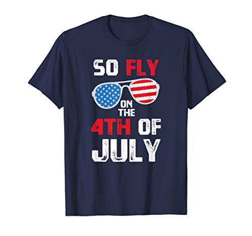 So Fly On The 4th Of July Happy Independence Day T-Shirt