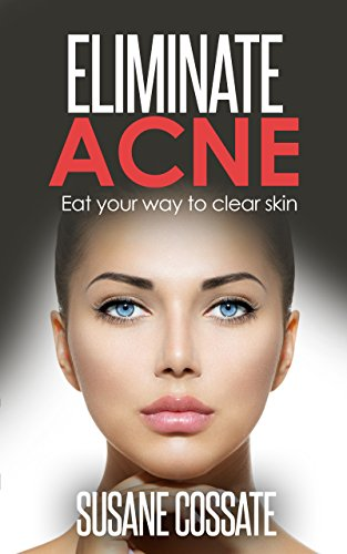 Eliminate Acne: Clear Skin NOW! by [Cossate, Susane]
