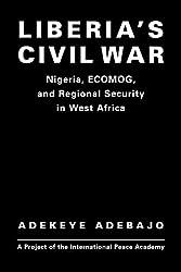 Liberia's Civil War: Nigeria, ECOMOG and Regional Security in West Africa