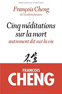 Cinq méditations sur la mort : autrement dit sur la vie, Cheng, François