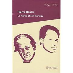 Pierre Boulez : Le maître et son marteau (Biographie)