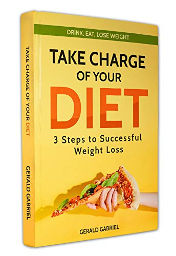 Take Charge of Your Diet: 3 Steps to Successful Weight Loss (Drink, Eat, Lose Weight)