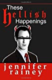 These Hellish Happenings, Jennifer Rainey, 1456307142