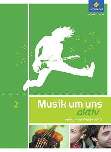 Musik Um Uns SI   5. Auflage 2011  Arbeits  Und Musizierheft 2  7. 9. Schuljahr