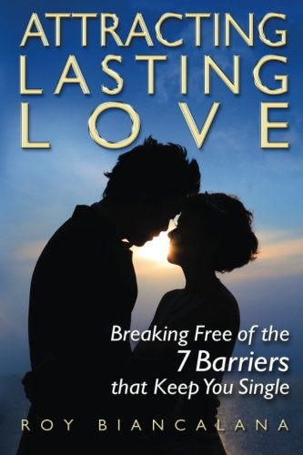 Attracting Lasting Love: Breaking Free of the 7 Barriers that Keep You Single (White Free Barrier Barrier)