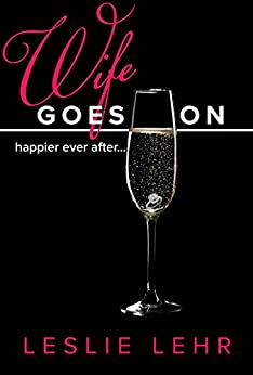 Wife Goes On: (Happier ever after) by [Lehr, Leslie]