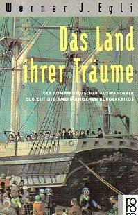 Das Land ihrer Träume: Der Roman deutscher Auswanderer zur Zeit des amerikanischen Bürgerkriegs (rororo / Rowohlts Rotations Romane)