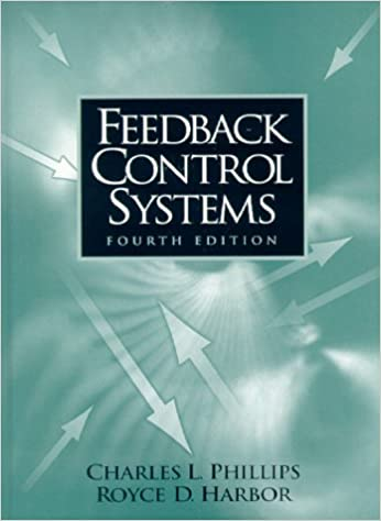 Feedback Control Systems 4th Edition Phillips Charles L Harbor Royce D 9780139490903 Amazon Com Books