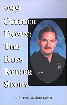 999 Officer Down!: The Russ Reiker Story