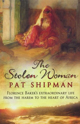 The Stolen Woman: Florence Baker's Extraordinary Life from the Harem to the Heart of Africa