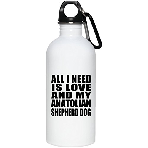 All I Need Is Love And My Anatolian Shepherd Dog - 20oz Water Bottle Insulated Tumbler Stainless Steel - Gift for Dog Pet Owner Lover Friend Memorial Mother's Father's Day Birthday Anniversary