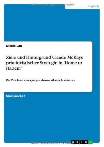 Ziele-und-Hintergrund-Claude-McKays-primitivistischer-Strategie-in-'Home-to-Harlem'-(German-Edition)