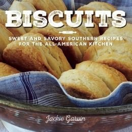 Sweet and Savory Southern Recipes for the All-American Kitchen Biscuits (Hardback) - Common