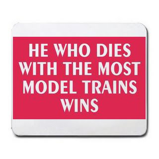 HE WHO DIES WITH THE MOST MODEL TRAINS WINS Mousepad [Office Product] ()