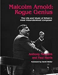 Malcolm Arnold - Rogue Genius: The Life and Music of Britain's Most Misunderstood Composer