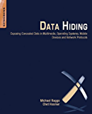 Data Hiding: Exposing Concealed Data in Multimedia, Operating Systems, Mobile Devices and Network Protocols