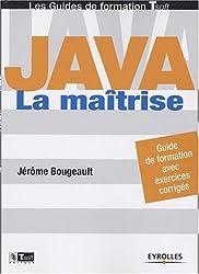 Java : La Maîtrise - Guide de formation avec exercices corrigés