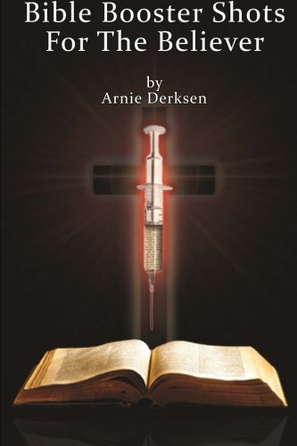 Bible Booster Shots For the Believer: Boost Your Spiritual Immune System Against Evil Viruses