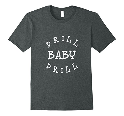 Mens Drill Baby Drill T Shirt Oilfield Roustabout Small Dark Heather (Oil Drill)