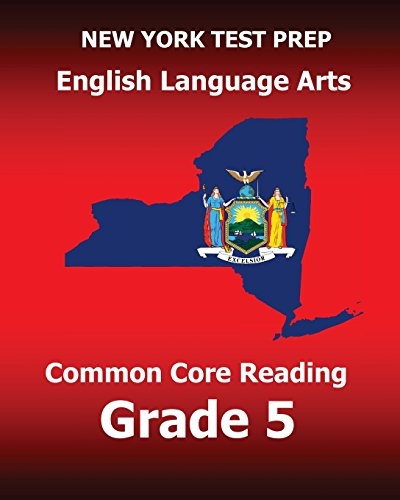 NEW YORK TEST PREP English Language Arts Common Core Reading Grade 5: Develops the Reading and Writing Skills Assessed on the New York Common Core ELA Test