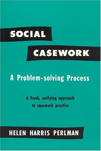 Social casework a problem solving process by helen harris perlman