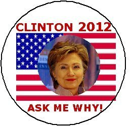 (CLINTON 2012 ASK ME WHY ~ American Flag / Hillary Clinton Presidential Election / President Political Pinback Button 1.25