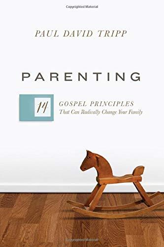 Parenting: 14 Gospel Principles That Can Radically Change ...