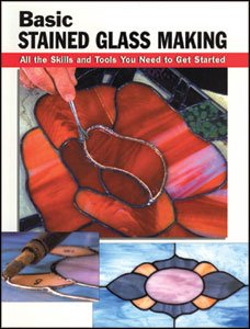 Basic Stained Glass Making: All the Skills and Tools You Need to Get Started (How To Basics) (Stained Glass Hobby)