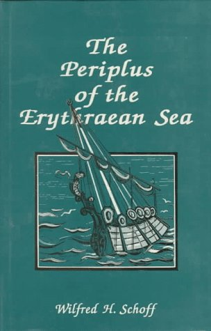 The Periplus Of The Erythraean Sea: Travel And Trade In The Indian Ocean By A Merchant Of The First Century