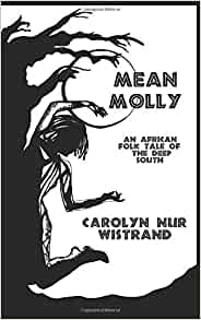 Amazon.com: Mean Molly: An African Folk Tale of the Deep South (9781720185772): Carolyn Nur Wistrand, Desiree Reine Duell: Books