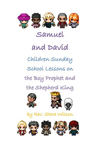 Samuel and David: Children Sunday School Lessons on the Boy Prophet and the Shepherd-King by [Wilson, Rev. Stephen R.]