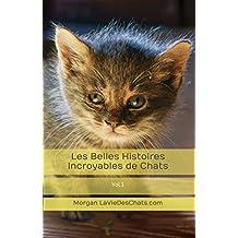 Les Belles Histoires Incroyables de Chats: Vol.1 (French Edition)