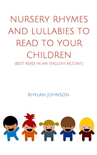 Lullaby Accents (Nursery Rhymes and Lullabies to Read to Your Children: (Best read in an English accent))