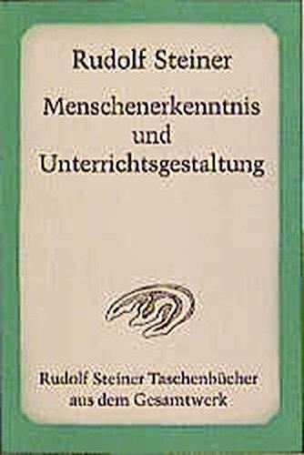 Menschenerkenntnis und Unterrichtsgestaltung: 8 Vorträge für die Lehrer der Freien Waldorfschule, Stuttgart 1921 (Rudolf Steiner Taschenbücher aus dem Gesamtwerk)