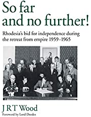 'So Far and No Further!' Rhodesia's Bid for Independence during the Retreat from Empire 1959-1965