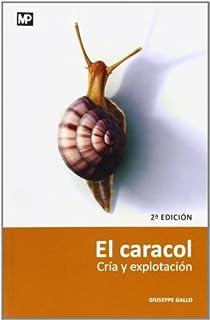 El caracol. Cría y explotación. 2ª ed. Rev. y ampl.