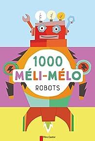 1000 méli-mélo : Robots par Raphaëlle Barbanègre